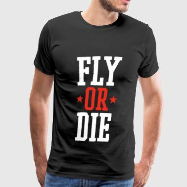 Fly or Die! - Men's Premium T-Shirt