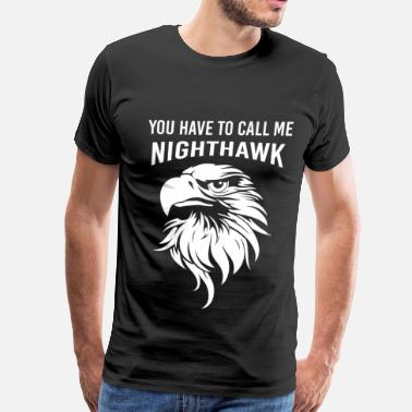 Nighthawks Hopper Nighthawk - You have to call me nighthawk t - shir - Men's Premium T-Shirt