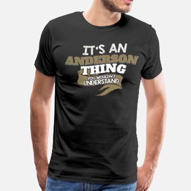 Anderson It's an Anderson thing. You wouldn't Understand - Men's Premium T-Shirt