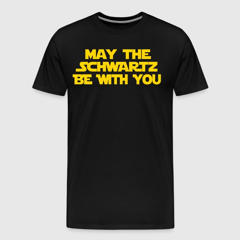 May The Schwartz Be With You - Men's Premium T-Shirt