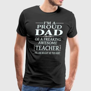 Proud Dad of a Freaking Awesome Teacher - Men's Premium T-Shirt