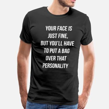 Fine Personality Your Face is Fine, Put a Bag Over that Personality - Men's Premium T-Shirt