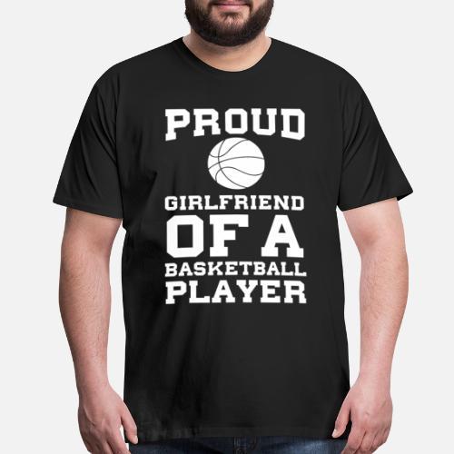 a340b6b27c0 Basketball T-Shirts - Proud Girlfriend of a Basketball Player Fan - Men s  Premium T. Do you want to edit the design