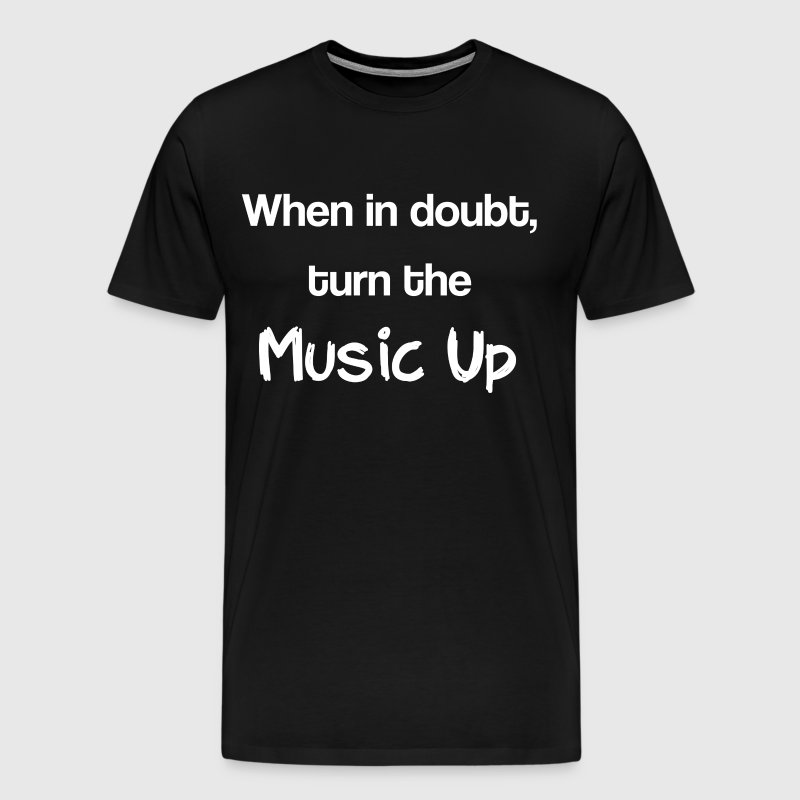 When in Doubt Turn the Music Up Audiophile T-Shirt - Men's Premium T-Shirt