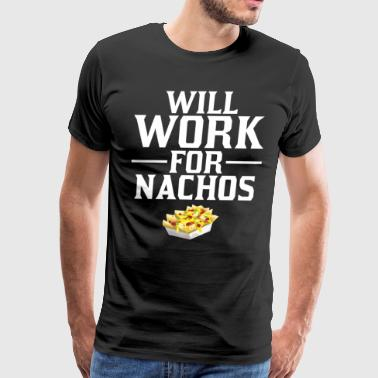 Will Work for Nachos Mexican Food T-Shirt - Men's Premium T-Shirt