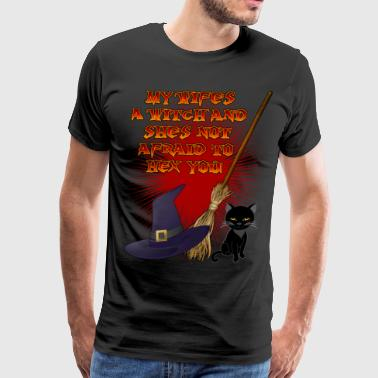 My Wife's A Witch And She's Not Afraid To Hex You! - Men's Premium T-Shirt
