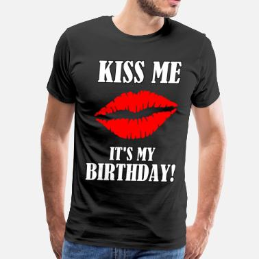 My Birthday Kiss Me It's My Birthday - Men's Premium T-Shirt