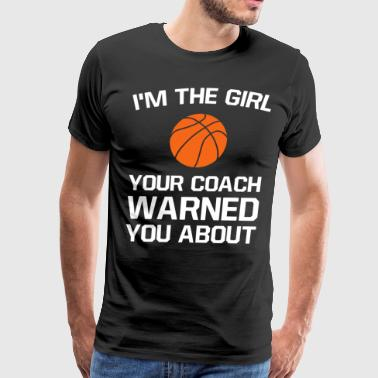 Girl Your Coach Warned You About Girl's Basketball - Men's Premium T-Shirt