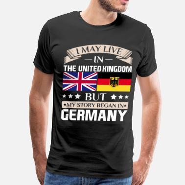 Immigrant Germany May Live in UK Story Began in Germany Flag T-Shirt - Men's Premium T-Shirt
