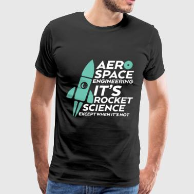 Aerospace Engineering It's Rocket Science - Men's Premium T-Shirt