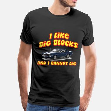 Big Block I Like Big Blocks And I Cannot Lie - Men's Premium T-Shirt