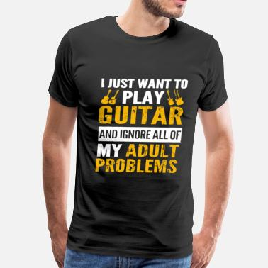 Ignore All My Adult Problem Play guitar - Ignore all of my adult problems - Men's Premium T-Shirt