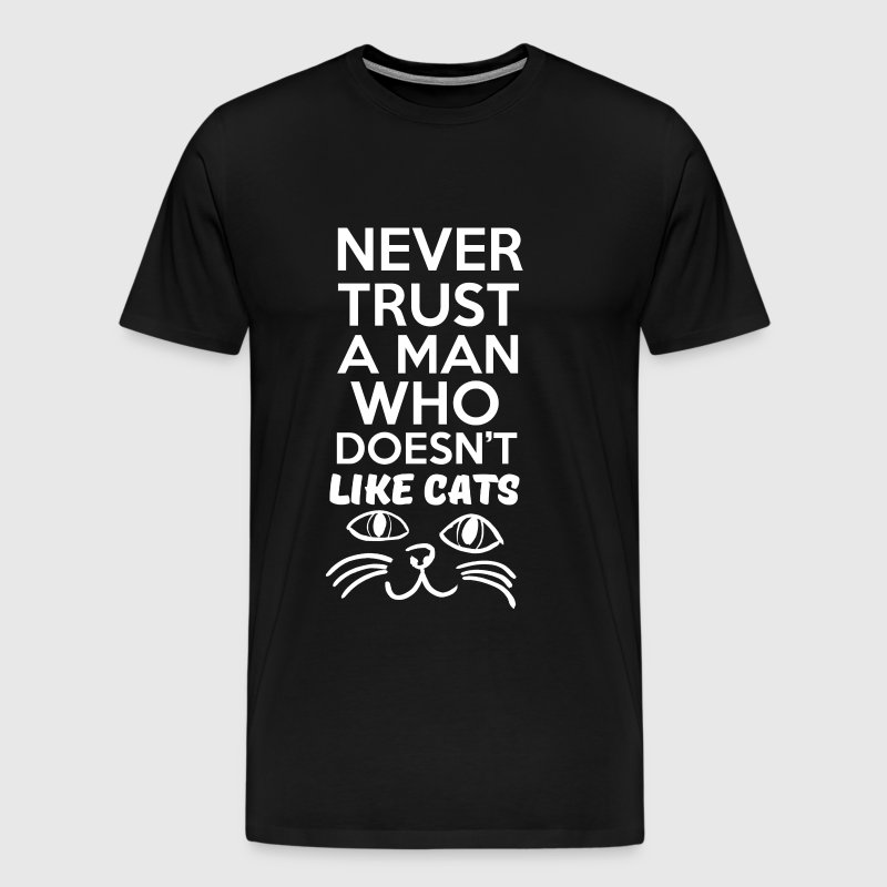 Never Trust A Man Who Doesn't Like Cats - Men's Premium T-Shirt