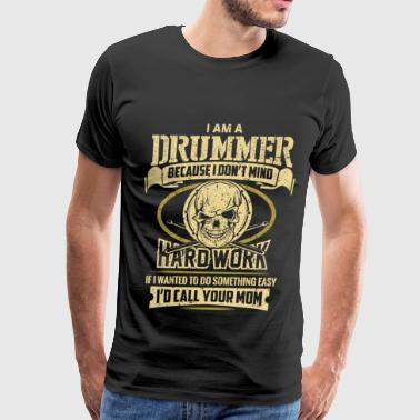 I am a drummer - I don't mind hard work - Men's Premium T-Shirt