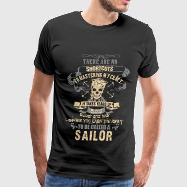 All I Want For Christmas Is My Sailor Home Sailor - There are no shortcuts to mastering craft - Men's Premium T-Shirt