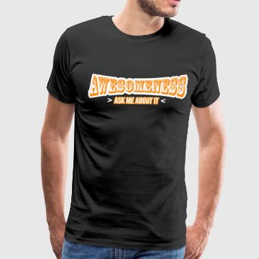 awesomeness ask me about it - Men's Premium T-Shirt