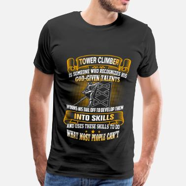 Climber Tower climber - Do what most people can't - Men's Premium T-Shirt