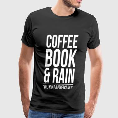 Coffee book & rain - Oh, What a perfect day - Men's Premium T-Shirt
