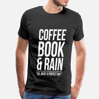 Bookbag Coffee book & rain - Oh, What a perfect day - Men's Premium T-Shirt