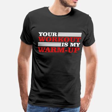 Insane Your Workout is my warm-up - Men's Premium T-Shirt