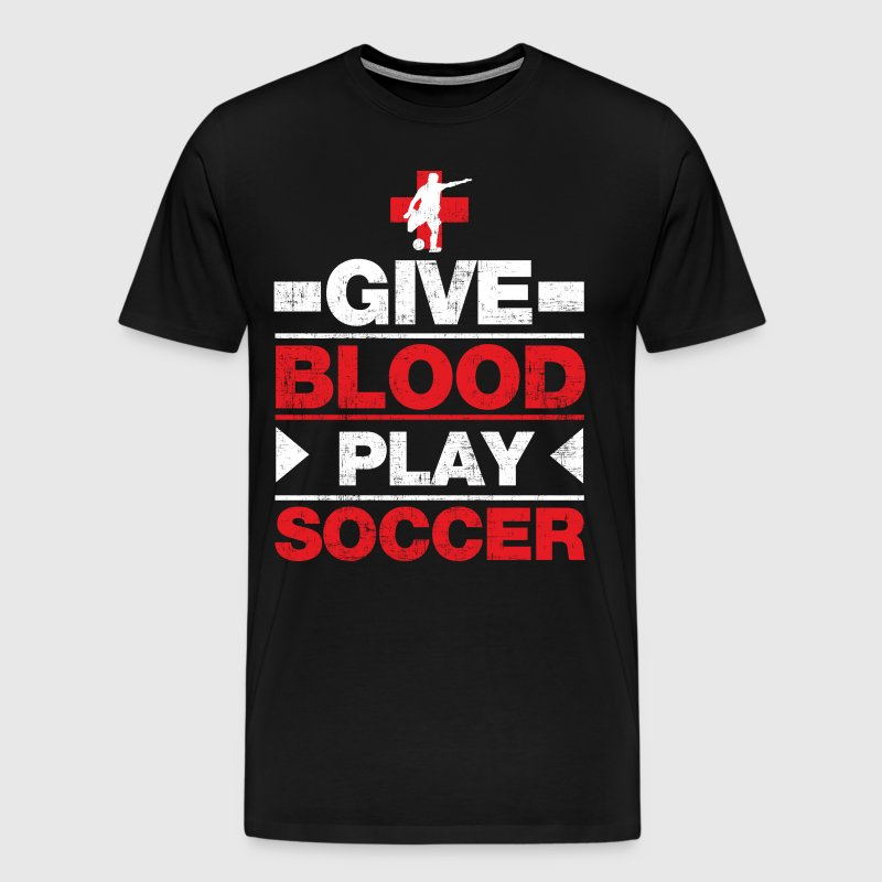 Give Blood Play Soccer - Men's Premium T-Shirt