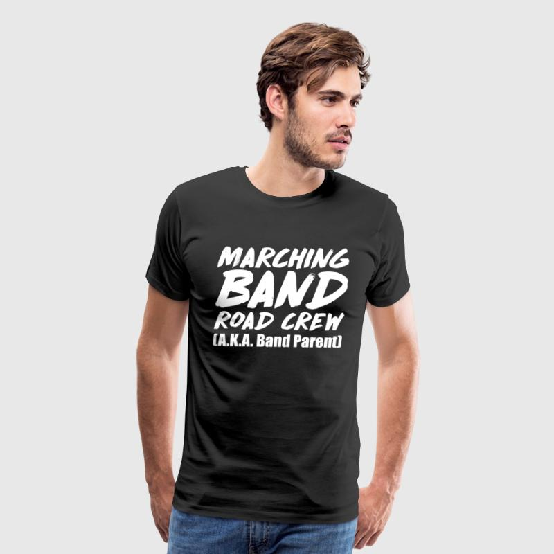 Marching Band Road Crew A.K.A. Band Parent T-Shirt - Men's Premium T-Shirt