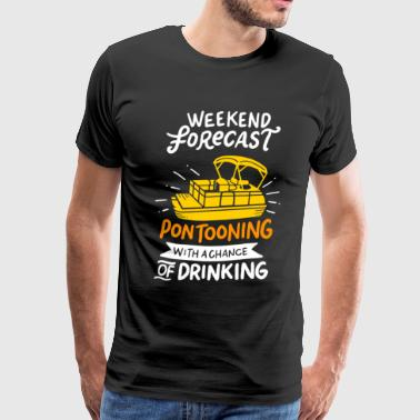 Weekend Forecast Pontooning With A Chance of Drink - Men's Premium T-Shirt