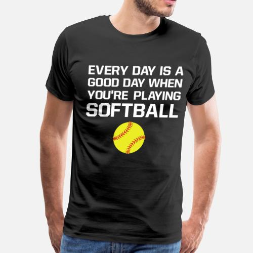 a3b26f9e Sporty T-Shirts - Every Day is a Good Day When Playing Softball - Men's. Do  you want to edit the design? T-Shirt ...