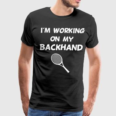 Backhand Funny I'm Working on my Backhand Tennis Player T-Shirt - Men's Premium T-Shirt
