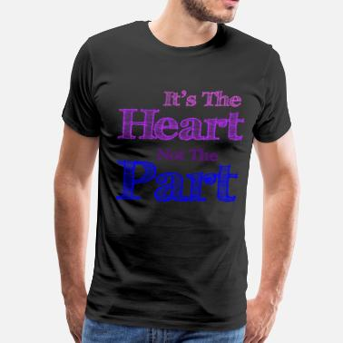 Gender It's the Heart Not the Part Gender Identity Shirt - Men's Premium T-Shirt