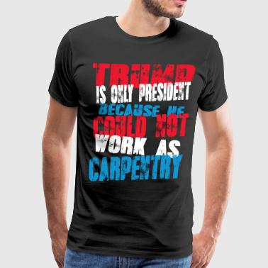 carpentry Trump T-Shirt - Men's Premium T-Shirt