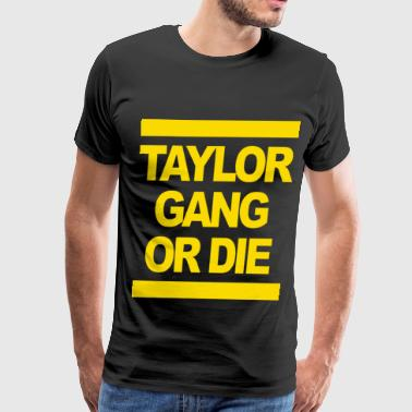 Taylor Gang Or Die - stayflyclothing.com - Men's Premium T-Shirt