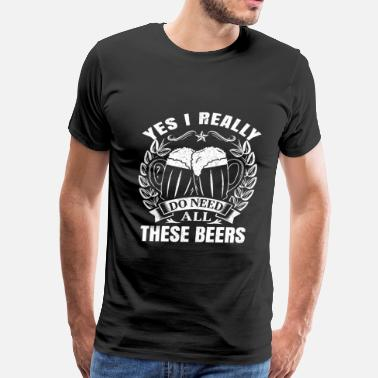 Breast Pong Beer lover - Yes I really do need all these beers - Men's Premium T-Shirt