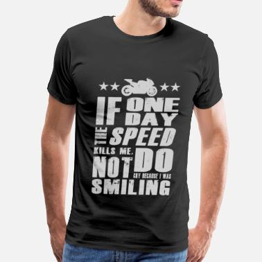 Funny Race Paul Walker quote - If one day speed kills me - Men's Premium T-Shirt