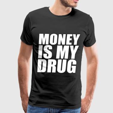 MONEY IS MY DRUG - Men's Premium T-Shirt