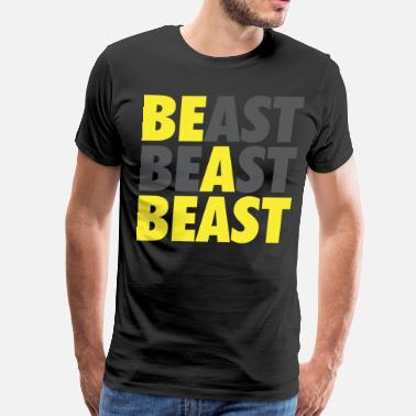 Beast Man Be A Beast - Men's Premium T-Shirt