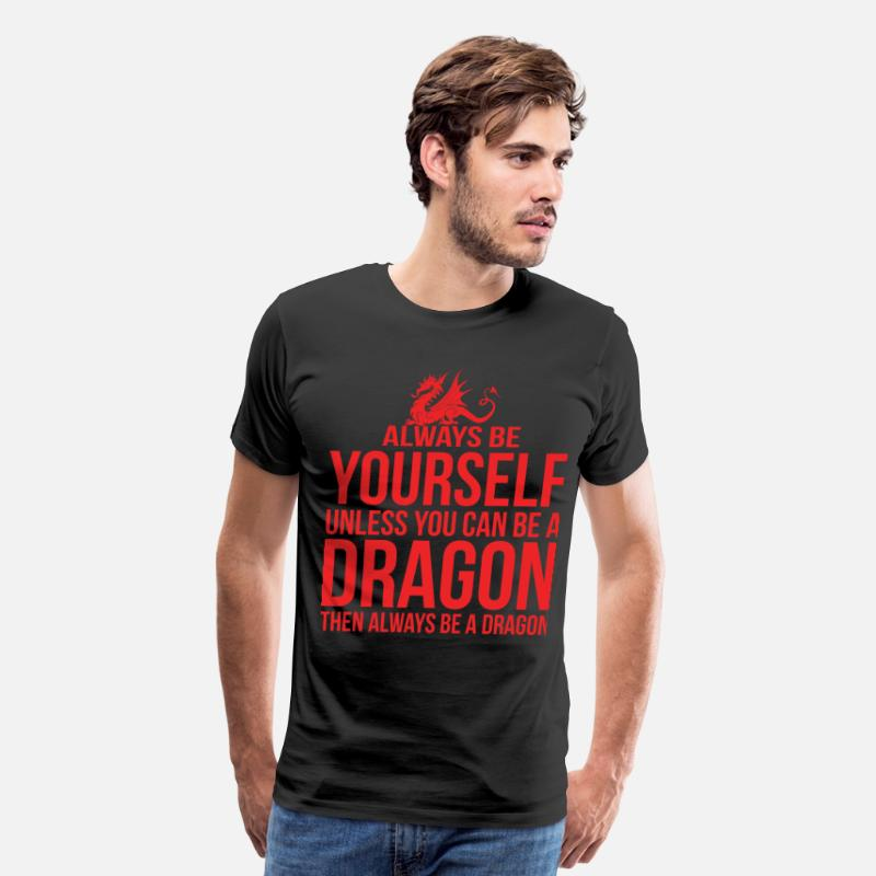Funny Jokes T-Shirts - Always Be Yourself Unless You Can Be A Dragon - Men's Premium T-Shirt black