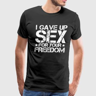 Sex Navy I Gave Up Sex for Your Freedom Funny MilitaryShirt - Men's Premium T-Shirt