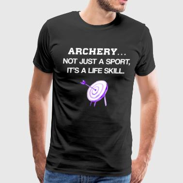 Archery Not Just a Sport It's a Life Skill T-Shirt - Men's Premium T-Shirt