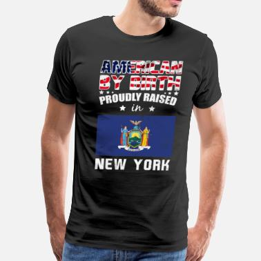 Born And Raised In New York American by Birth Proudly Raised in New York Flag  - Men's Premium T-Shirt