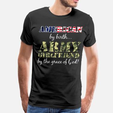 Girlfriend American by Birth Army Girlfriend by Grace of God  - Men's Premium T-Shirt