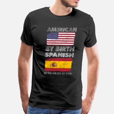 Heritage Spanish American by Birth Spanish by Grace of God Heritage - Men's Premium T-Shirt