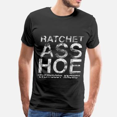 Ratchet Ghetto Ratchet Ass Hoe - Men's Premium T-Shirt