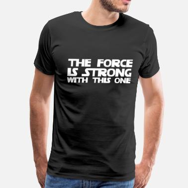 The Force Is Strong With This One The Force is Strong With This One - Men's Premium T-Shirt