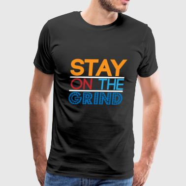Stay on the Grind - Men's Premium T-Shirt