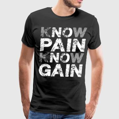 Gain No Pain, No Gain (Know Pain, Know Gain) - Men's Premium T-Shirt