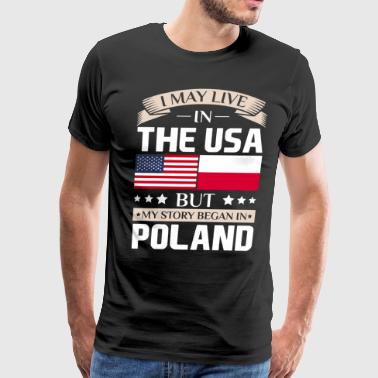May Live in USA Story Began in Poland Flag T-Shirt - Men's Premium T-Shirt