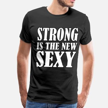 New Sexy Strong Strong Is The New Sexy - Men's Premium T-Shirt