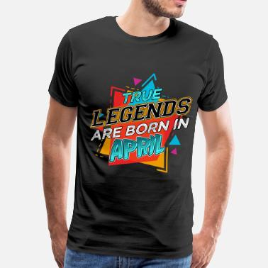 True Legend True Legends are Born in April - Men's Premium T-Shirt