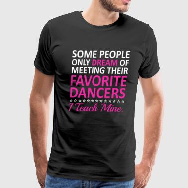 I Teach My Favorite Dancers Funny Dance Teacher T - Men's Premium T-Shirt